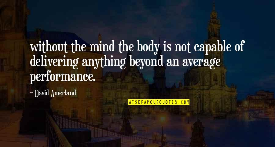 Delivering Performance Quotes By David Amerland: without the mind the body is not capable