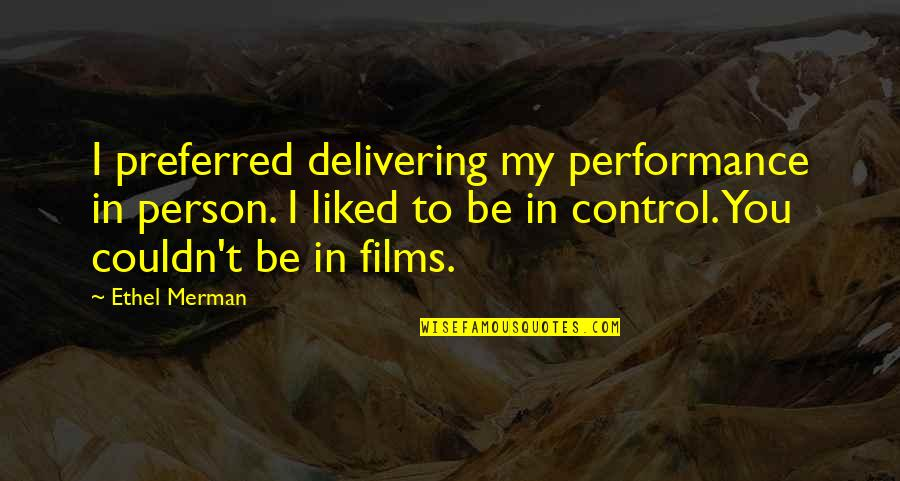 Delivering Performance Quotes By Ethel Merman: I preferred delivering my performance in person. I