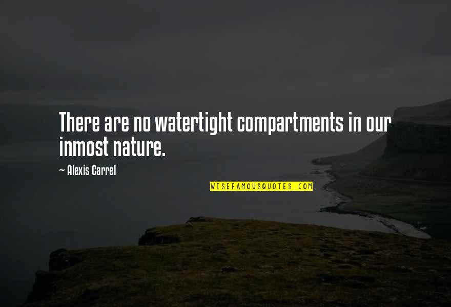 Delphic Quotes By Alexis Carrel: There are no watertight compartments in our inmost