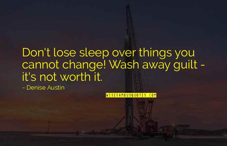 Delphic Quotes By Denise Austin: Don't lose sleep over things you cannot change!
