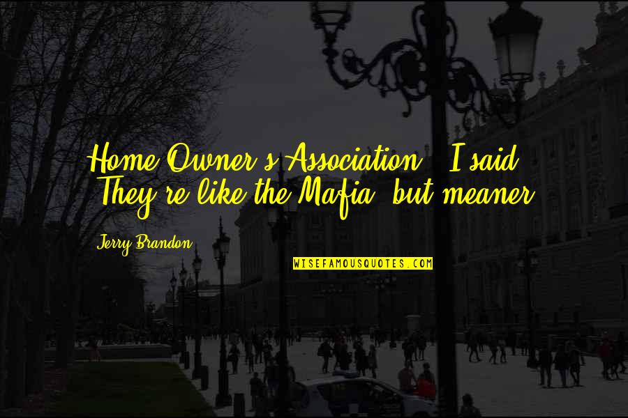 """Delphic Quotes By Jerry Brandon: Home Owner's Association."""" I said. """"They're like the"""