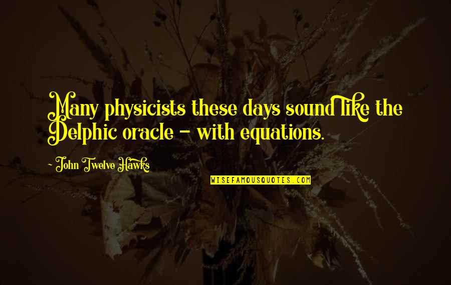 Delphic Quotes By John Twelve Hawks: Many physicists these days sound like the Delphic