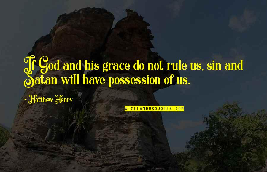 Delphic Quotes By Matthew Henry: If God and his grace do not rule