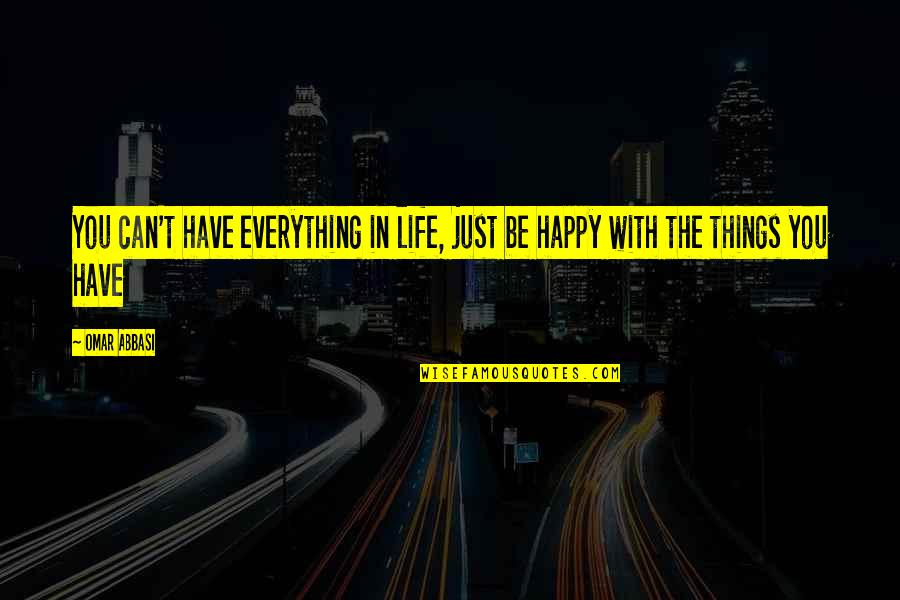Delphic Quotes By Omar Abbasi: You can't have everything in life, just be
