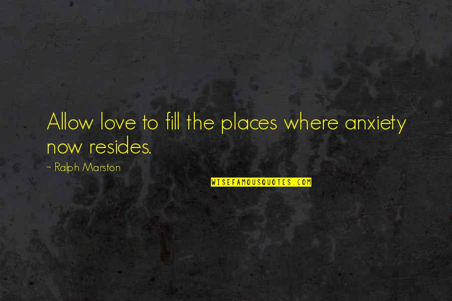 Delphic Quotes By Ralph Marston: Allow love to fill the places where anxiety