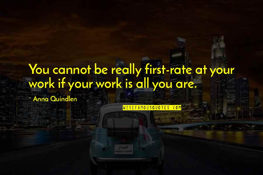 Delta Taxi Quotes By Anna Quindlen: You cannot be really first-rate at your work
