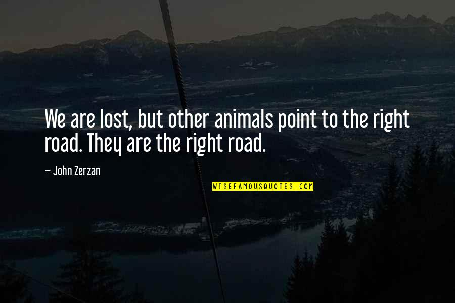 Delta Taxi Quotes By John Zerzan: We are lost, but other animals point to