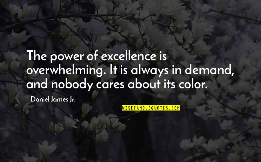 Demand Excellence Quotes By Daniel James Jr.: The power of excellence is overwhelming. It is