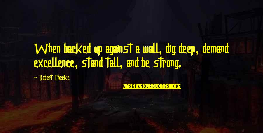 Demand Excellence Quotes By Robert Cheeke: When backed up against a wall, dig deep,