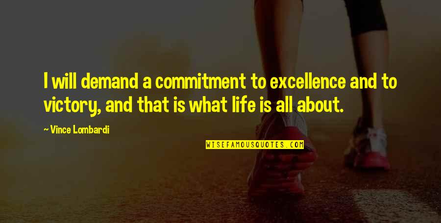 Demand Excellence Quotes By Vince Lombardi: I will demand a commitment to excellence and