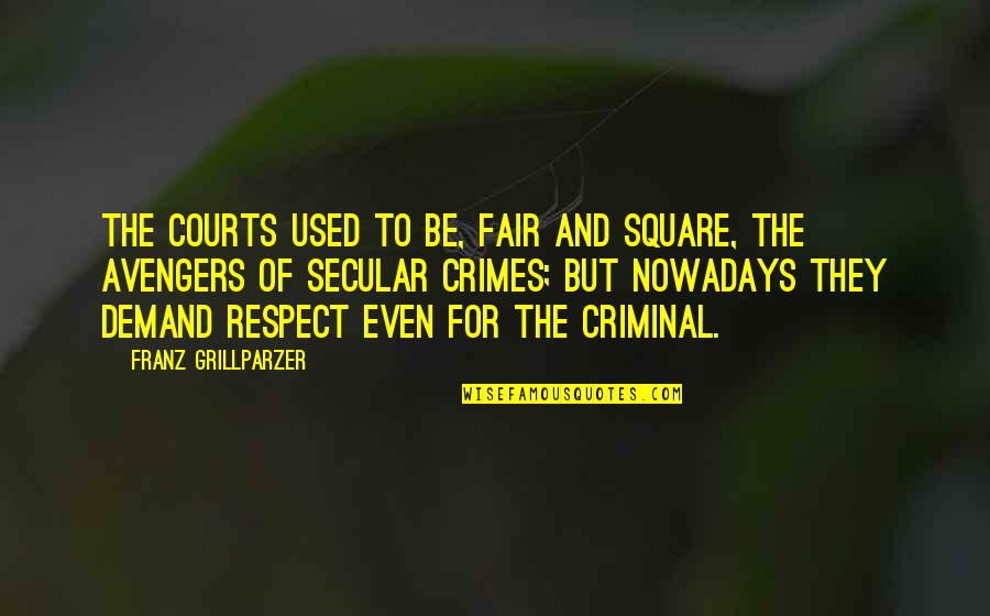 Demand Justice Quotes By Franz Grillparzer: The courts used to be, fair and square,