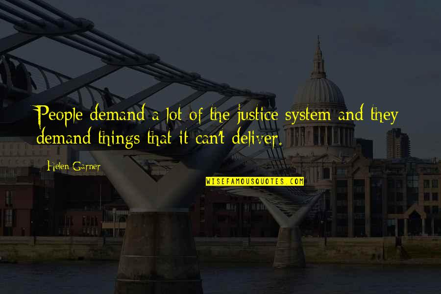 Demand Justice Quotes By Helen Garner: People demand a lot of the justice system