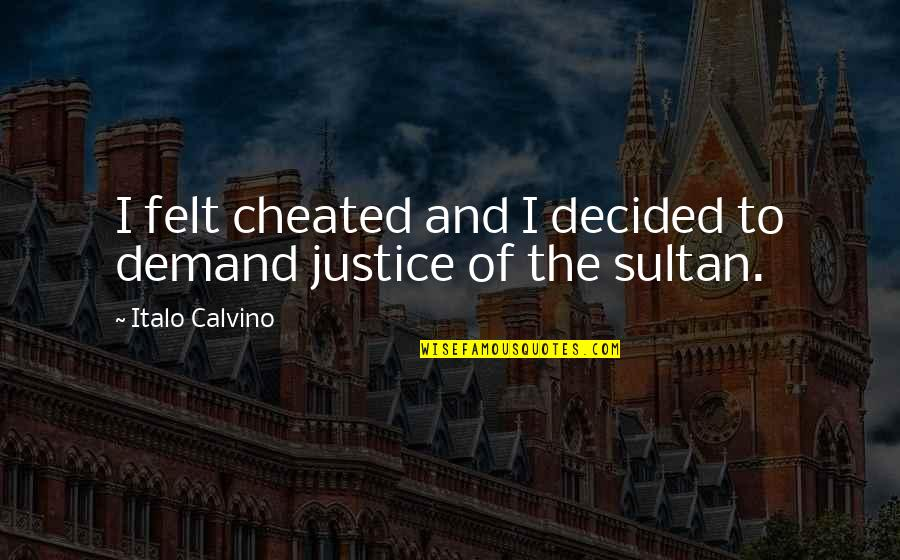 Demand Justice Quotes By Italo Calvino: I felt cheated and I decided to demand