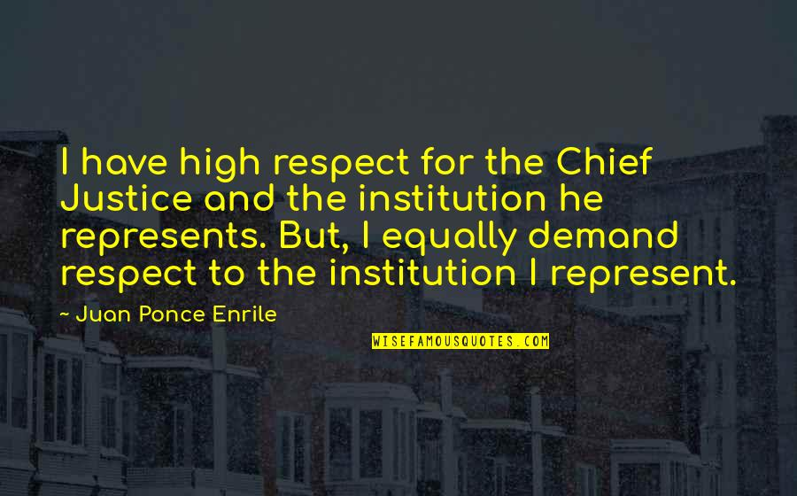 Demand Justice Quotes By Juan Ponce Enrile: I have high respect for the Chief Justice