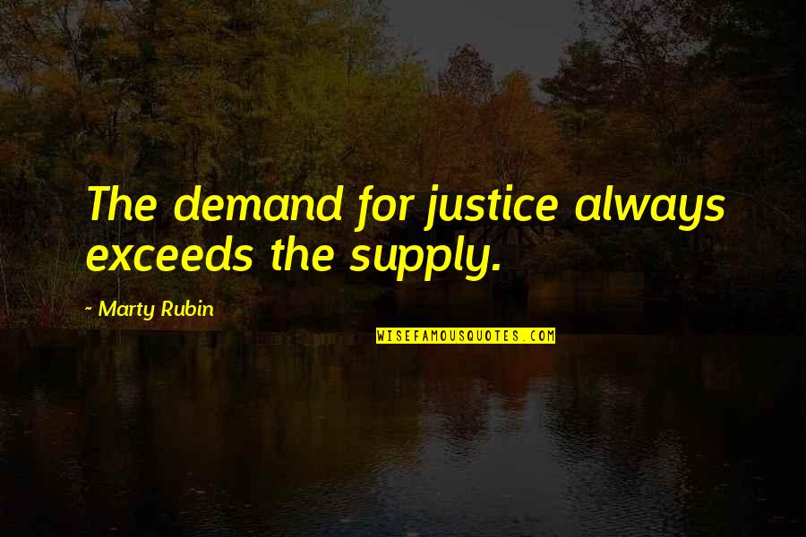 Demand Justice Quotes By Marty Rubin: The demand for justice always exceeds the supply.