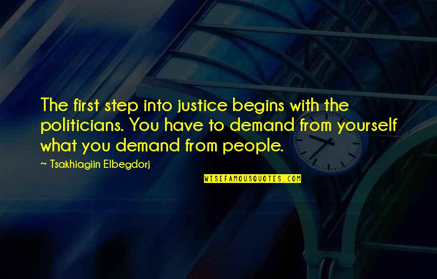 Demand Justice Quotes By Tsakhiagiin Elbegdorj: The first step into justice begins with the
