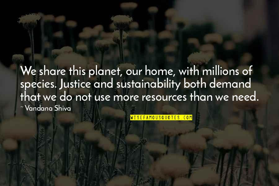 Demand Justice Quotes By Vandana Shiva: We share this planet, our home, with millions