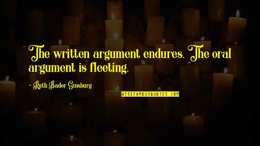 Demented Are Go Quotes By Ruth Bader Ginsburg: The written argument endures. The oral argument is
