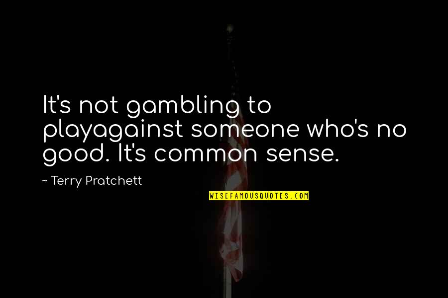 Demented Are Go Quotes By Terry Pratchett: It's not gambling to playagainst someone who's no