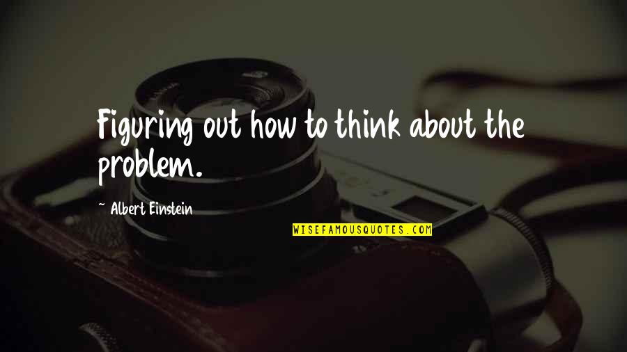 Demetrious Johnson Quotes By Albert Einstein: Figuring out how to think about the problem.