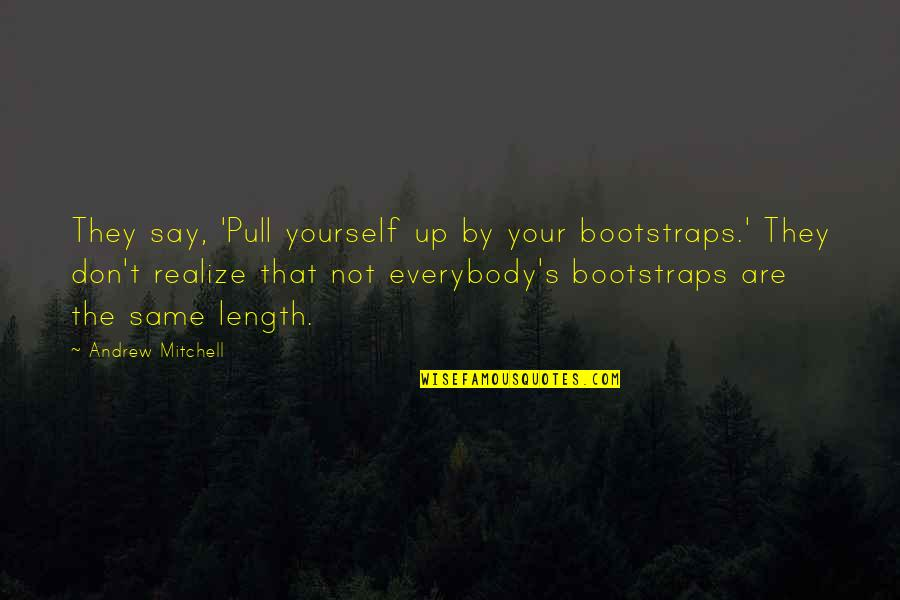 Demetrious Johnson Quotes By Andrew Mitchell: They say, 'Pull yourself up by your bootstraps.'