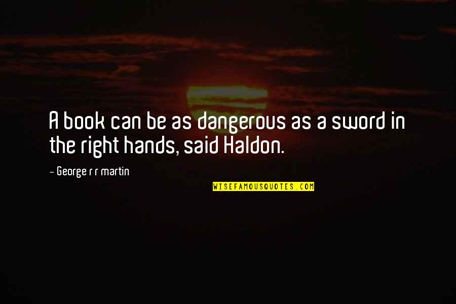 Demi Harman Quotes By George R R Martin: A book can be as dangerous as a