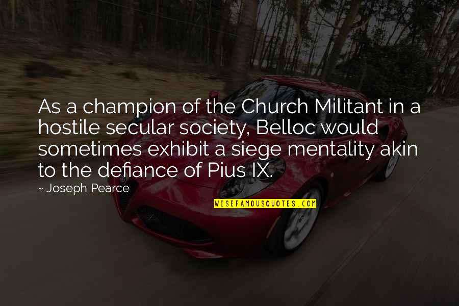 Demi Harman Quotes By Joseph Pearce: As a champion of the Church Militant in