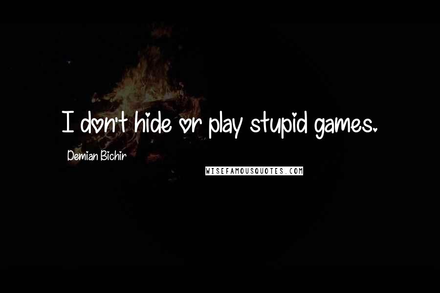 Demian Bichir quotes: I don't hide or play stupid games.