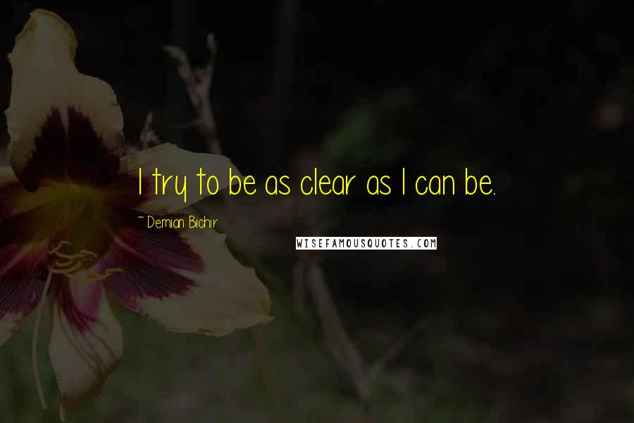 Demian Bichir quotes: I try to be as clear as I can be.