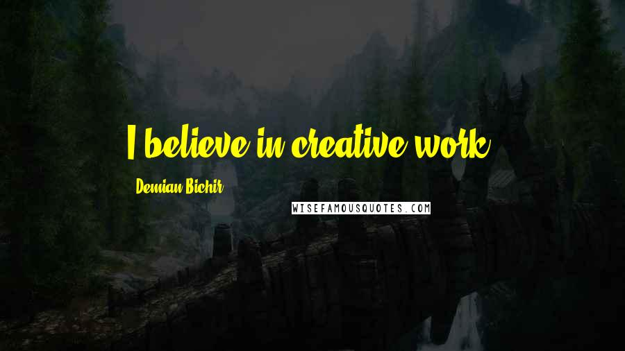 Demian Bichir quotes: I believe in creative work.