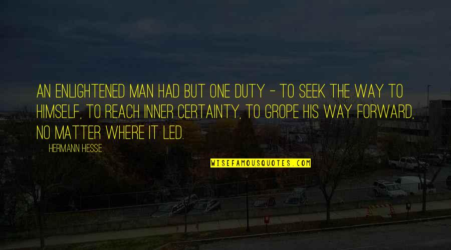Demian Hesse Quotes By Hermann Hesse: An enlightened man had but one duty -
