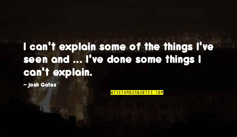 Demigodishness Quotes By Josh Gates: I can't explain some of the things I've