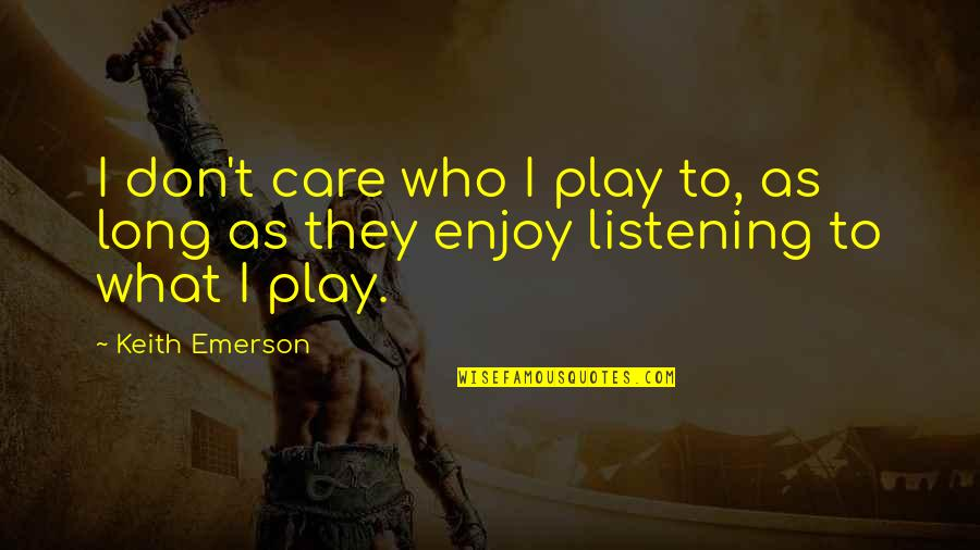 Demigodishness Quotes By Keith Emerson: I don't care who I play to, as