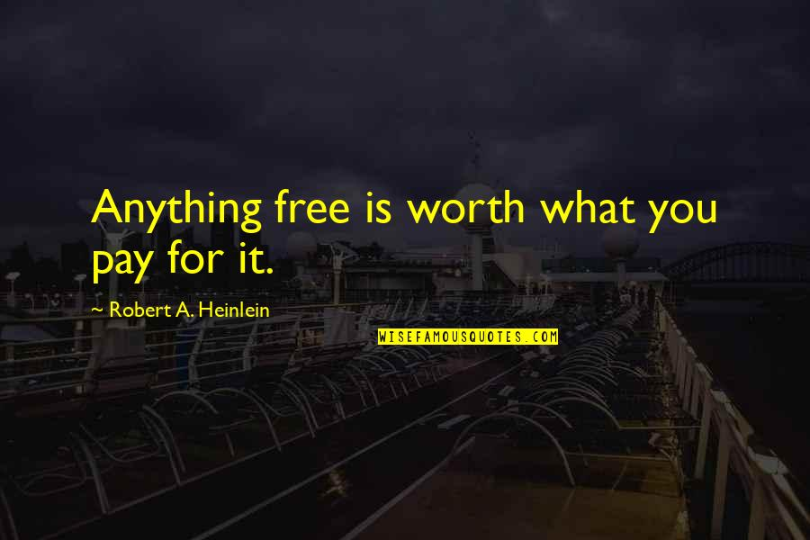 Demigodishness Quotes By Robert A. Heinlein: Anything free is worth what you pay for