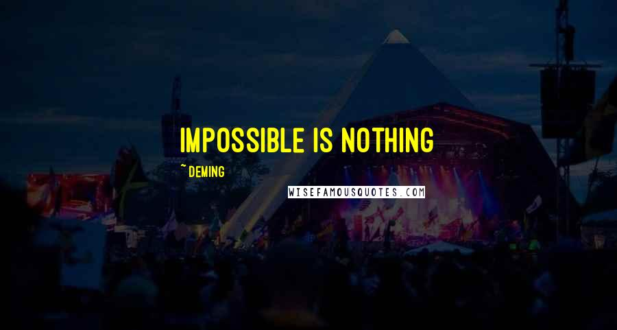 Deming quotes: Impossible is Nothing