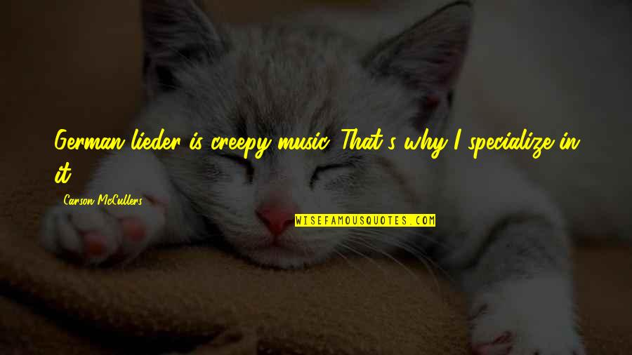 Deming Quotes And Quotes By Carson McCullers: German lieder is creepy music. That's why I