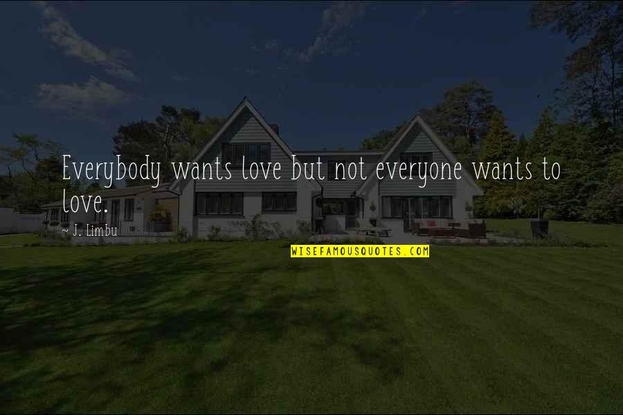 Deming Quotes And Quotes By J. Limbu: Everybody wants love but not everyone wants to