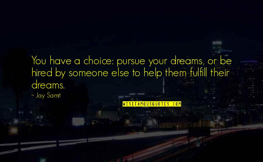 Deming Quotes And Quotes By Jay Samit: You have a choice: pursue your dreams, or