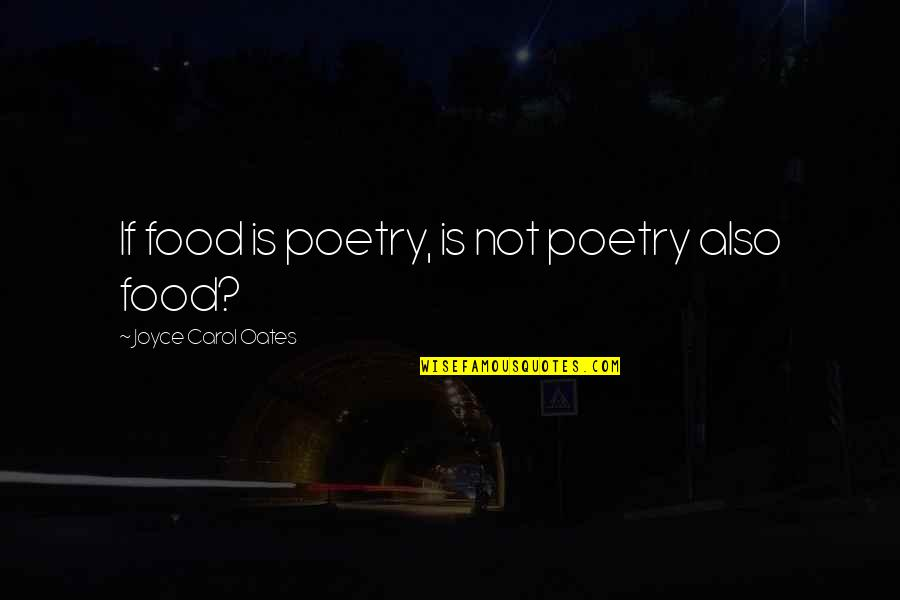 Deming Quotes And Quotes By Joyce Carol Oates: If food is poetry, is not poetry also