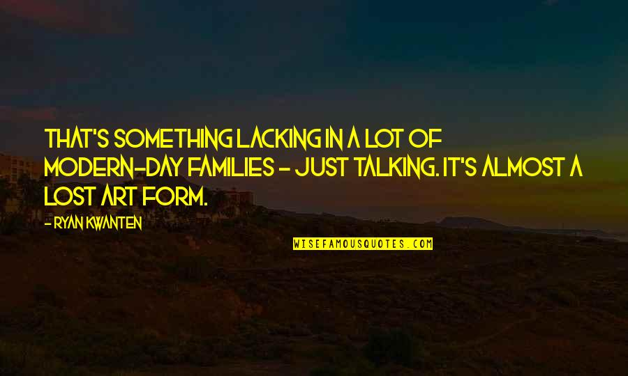Deming Quotes And Quotes By Ryan Kwanten: That's something lacking in a lot of modern-day