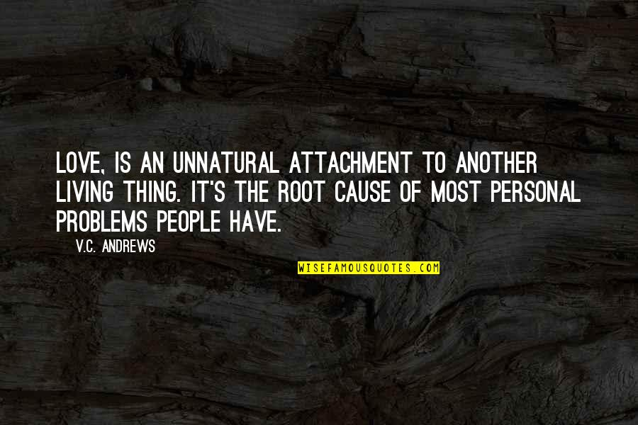 Deming Quotes And Quotes By V.C. Andrews: Love, is an unnatural attachment to another living