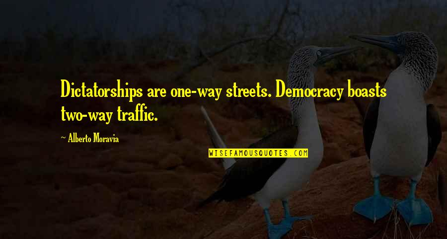 Democracy Now Quotes By Alberto Moravia: Dictatorships are one-way streets. Democracy boasts two-way traffic.
