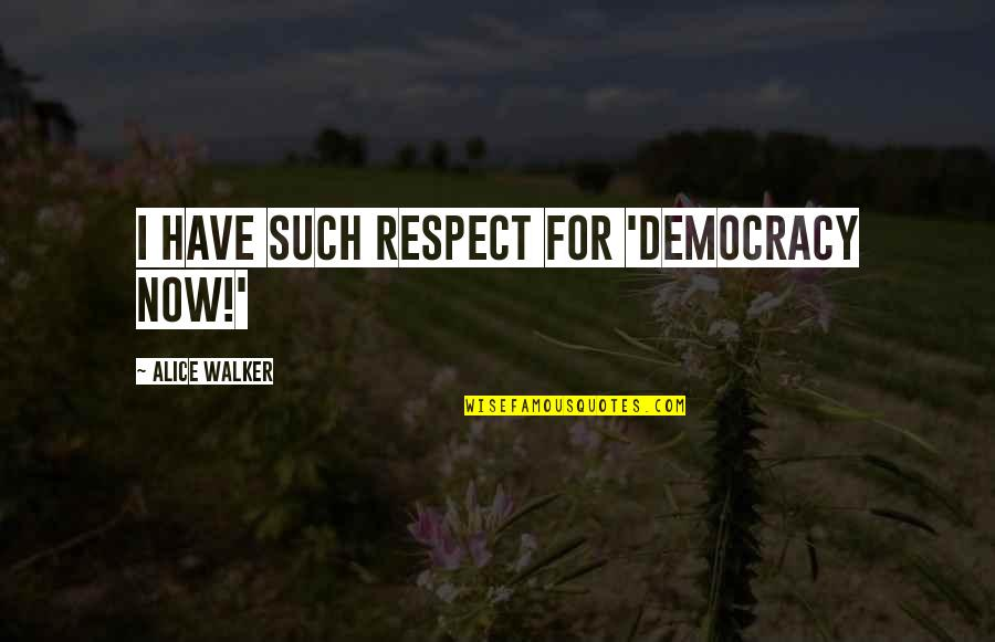 Democracy Now Quotes By Alice Walker: I have such respect for 'Democracy Now!'