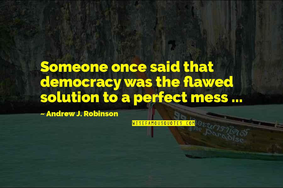Democracy Now Quotes By Andrew J. Robinson: Someone once said that democracy was the flawed