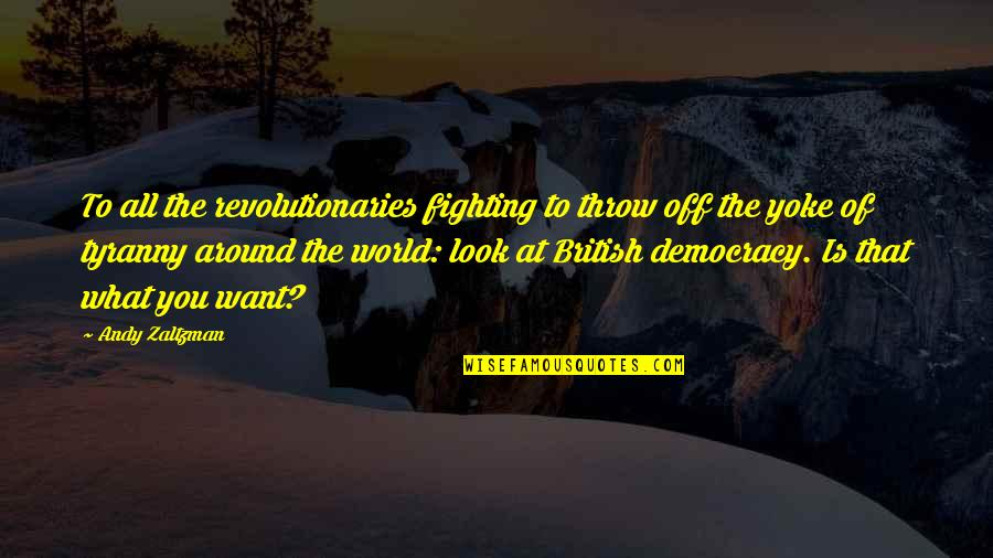 Democracy Now Quotes By Andy Zaltzman: To all the revolutionaries fighting to throw off