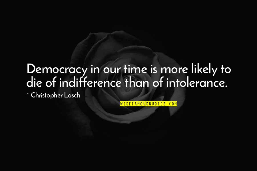 Democracy Now Quotes By Christopher Lasch: Democracy in our time is more likely to