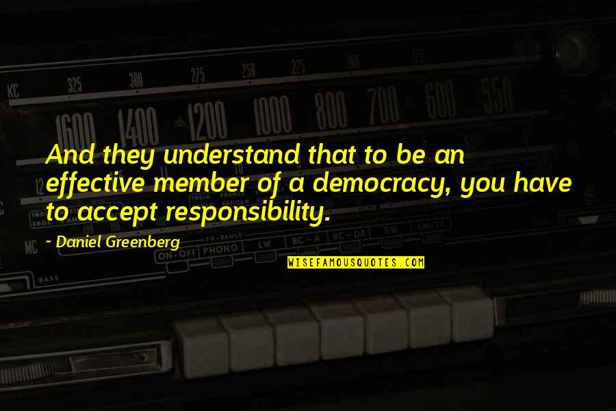 Democracy Now Quotes By Daniel Greenberg: And they understand that to be an effective