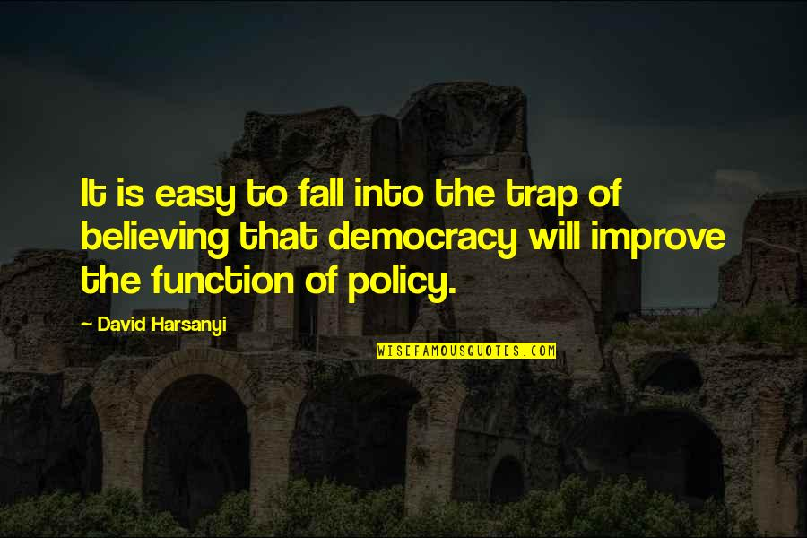 Democracy Now Quotes By David Harsanyi: It is easy to fall into the trap