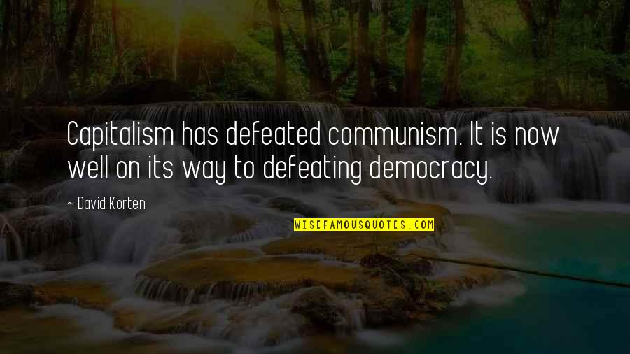 Democracy Now Quotes By David Korten: Capitalism has defeated communism. It is now well