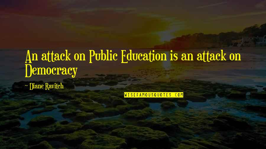 Democracy Now Quotes By Diane Ravitch: An attack on Public Education is an attack